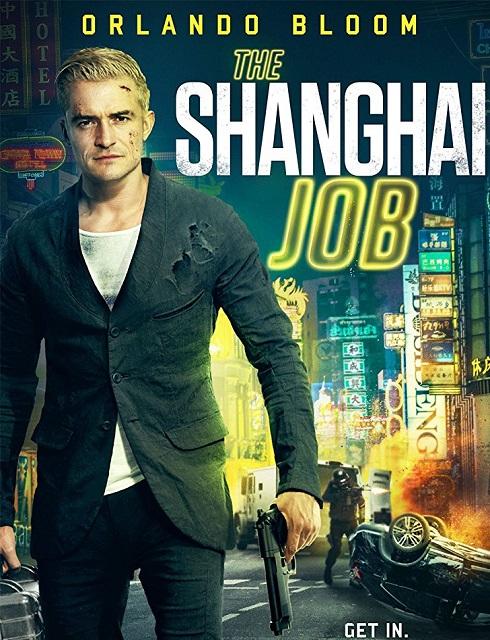 فيلم The Shanghai Job 2017 مترجم اون لاين